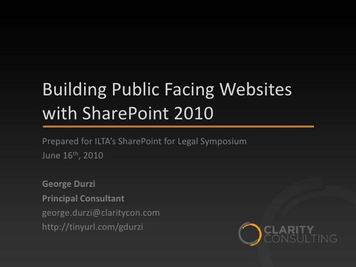 Building Public Facing Websites with SharePoint 2010<br />Prepared for ILTA's SharePoint for Legal Symposium<br />June 16t...
