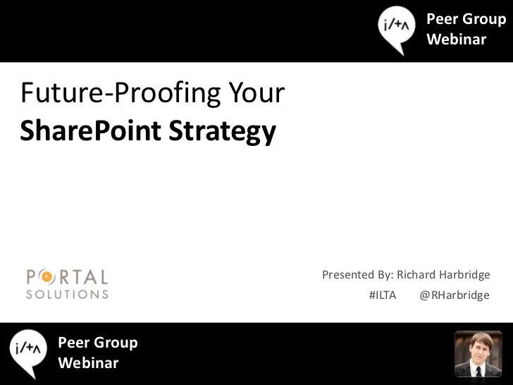 Peer Group                                          WebinarFuture-Proofing YourSharePoint Strategy                       P...
