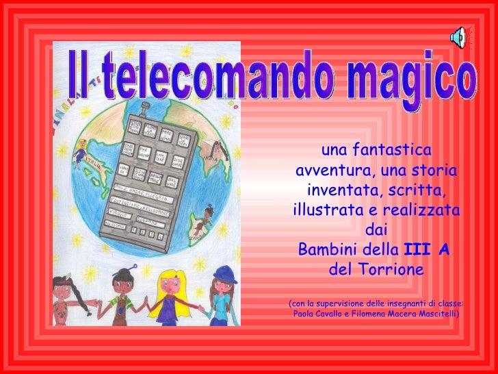 Il telecomando magico una fantastica avventura, una storia inventata, scritta, illustrata e realizzata dai Bambini della  ...