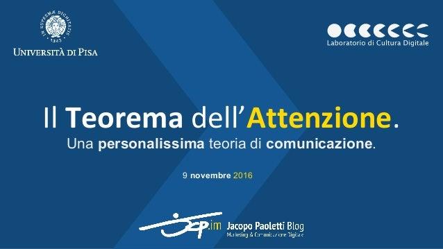 Il Teorema dell'Attenzione. Una personalissima teoria di comunicazione. 9 novembre 2016