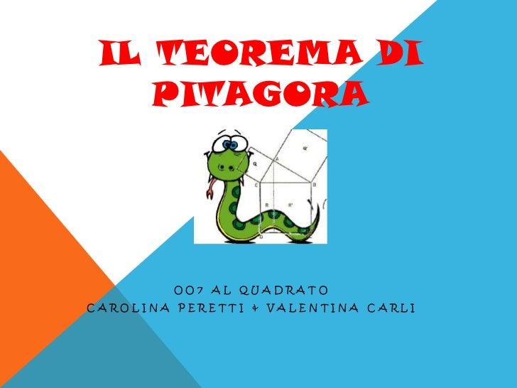 IL TEOREMA DI PITAGORA<br />OO7 al Quadrato<br />Carolina Peretti & Valentina Carli<br />
