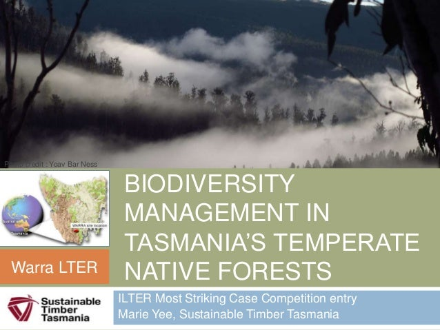 A LANDSCAPE APPROACH TO BIODIVERSITY MANAGEMENT IN TASMANIA'S TEMPERATE NATIVE FORESTS ILTER Most Striking Case Competitio...