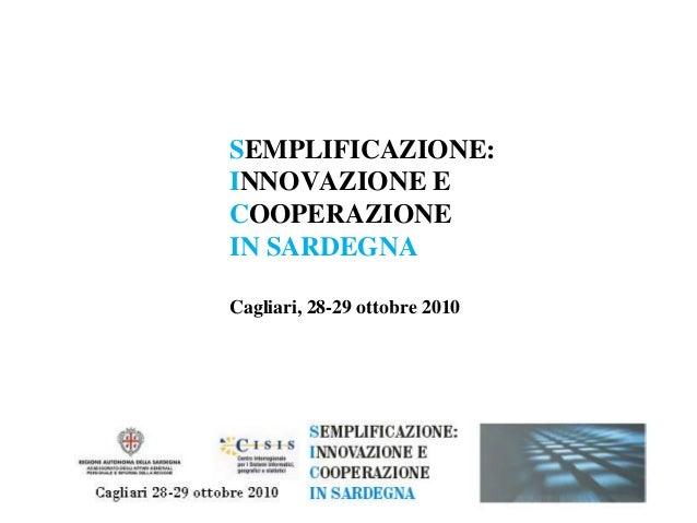 SEMPLIFICAZIONE: INNOVAZIONE E COOPERAZIONE IN SARDEGNA Cagliari, 28-29 ottobre 2010
