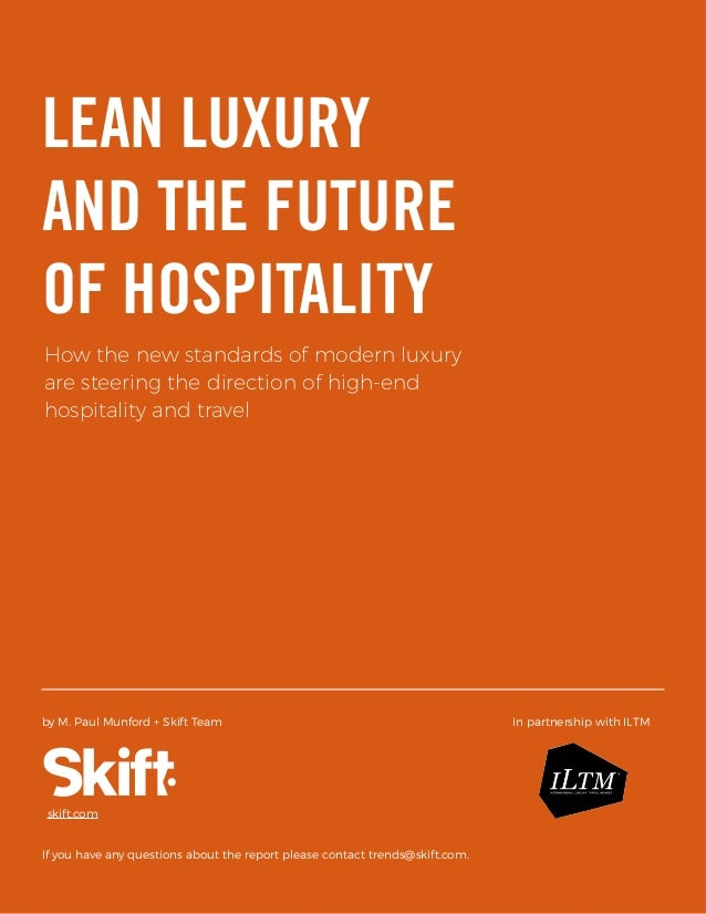Modern Luxury and the Future of Travel and Hospitality SKIFT REPORT 2016 1 How the new standards of modern luxury are stee...