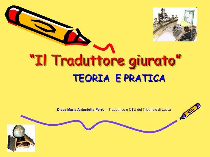"""""""Il Traduttore giurato""""             TEORIA E PRATICA    D.ssa Maria Antonietta Ferro - Traduttrice e CTU del Tribunale di ..."""