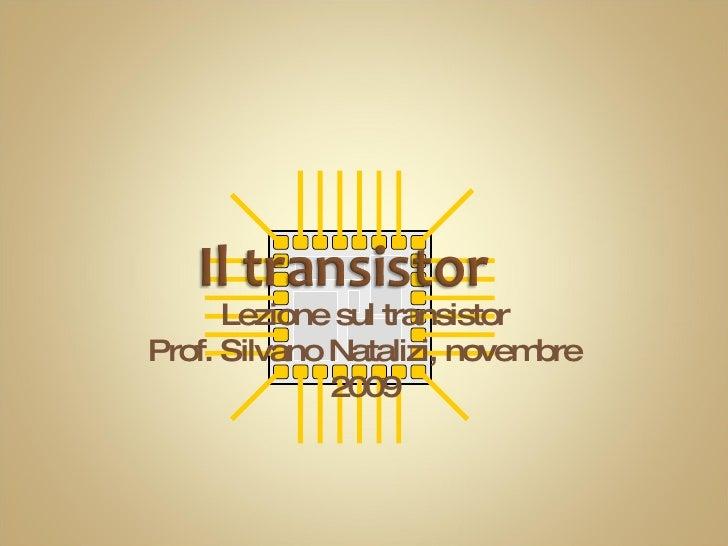 Lezione sul transistor Prof. Silvano Natalizi, novembre 2009