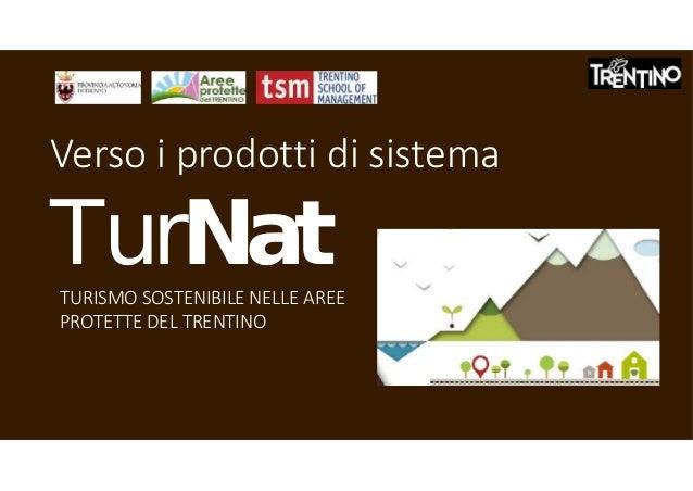 TurNat Verso i prodotti di sistema TURISMO SOSTENIBILE NELLE AREE PROTETTE DEL TRENTINO