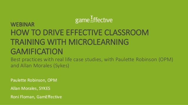 WEBINAR HOW TO DRIVE EFFECTIVE CLASSROOM TRAINING WITH MICROLEARNING GAMIFICATION Best practices with real life case studi...