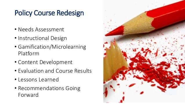 Policy Course Redesign • Needs Assessment • Instructional Design • Gamification/Microlearning Platform • Content Developme...
