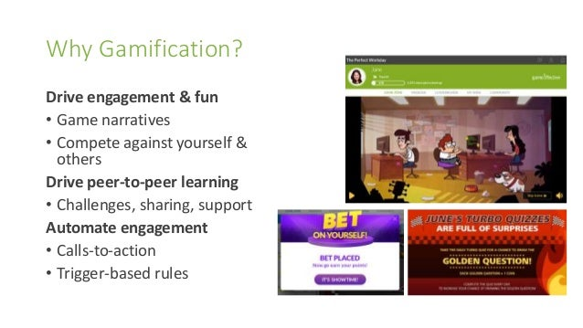 Why Gamification? Drive engagement & fun • Game narratives • Compete against yourself & others Drive peer-to-peer learning...