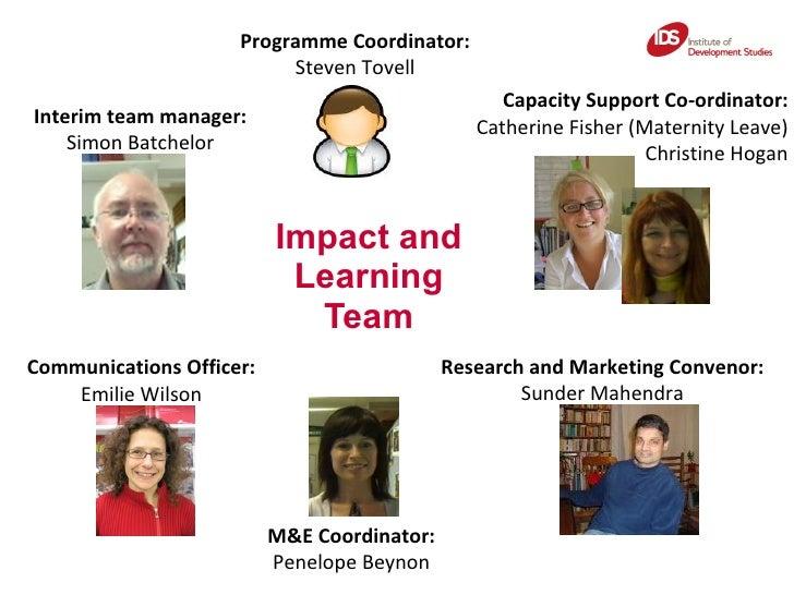 Impact and Learning Team Interim team manager: Simon Batchelor Communications Officer: Emilie Wilson M&E Coordinator: Pene...