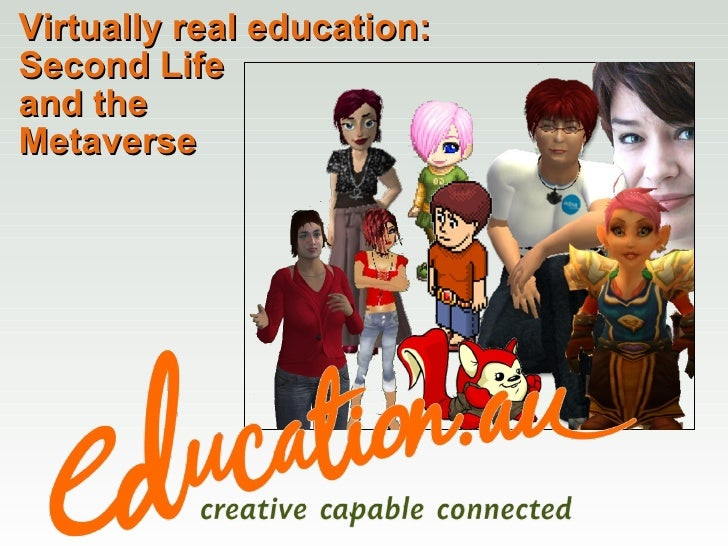Virtually real education: Second Life  and the  Metaverse