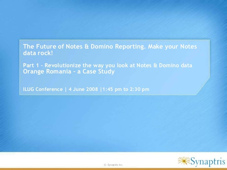 The Future of Notes & Domino Reporting. Make your Notes data rock!   Part 1   – Revolutionize the way you look at Notes & ...