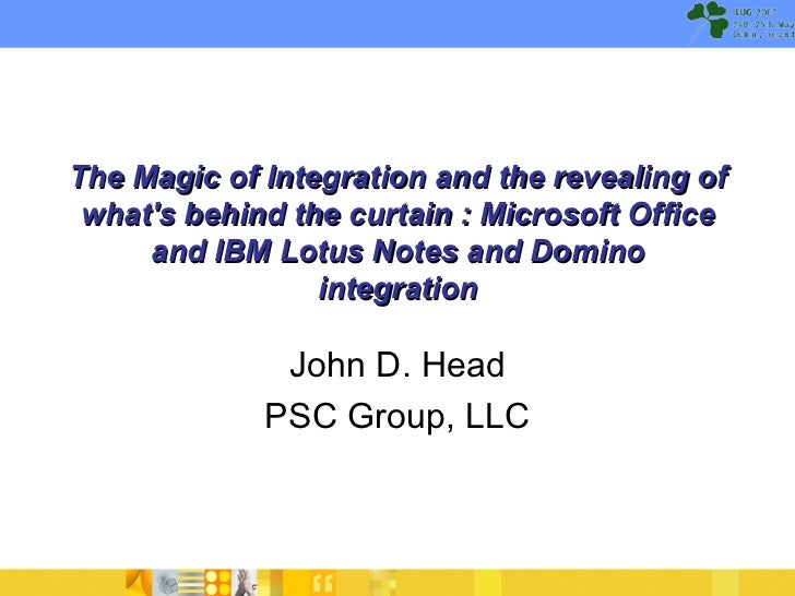 The Magic of Integration and the revealing of what's behind the curtain : Microsoft Office and IBM Lotus Notes and Domino ...
