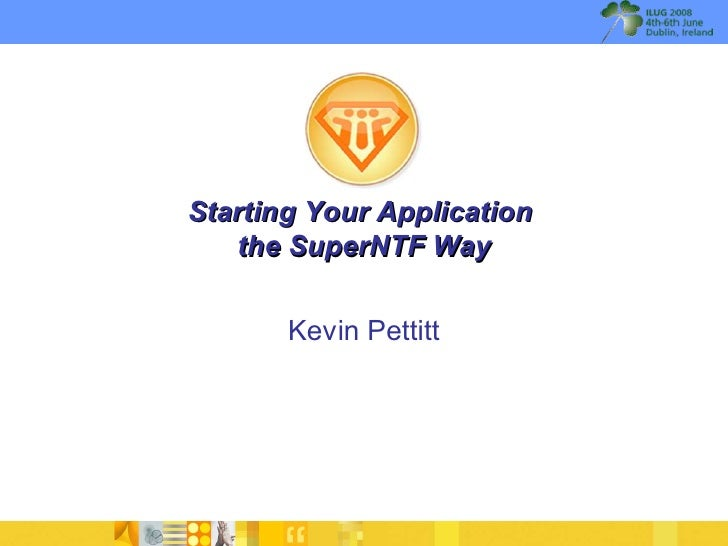 Starting Your Application    the SuperNTF Way          Kevin Pettitt