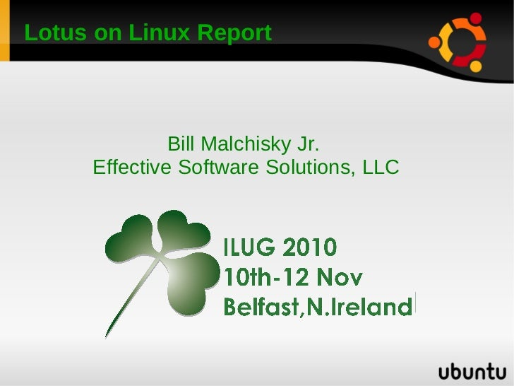 Lotus on Linux Report              Bill Malchisky Jr.     Effective Software Solutions, LLC