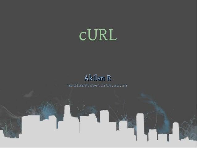 cURL Akilan RAkilan R akilan@tcoe.iitm.ac.in
