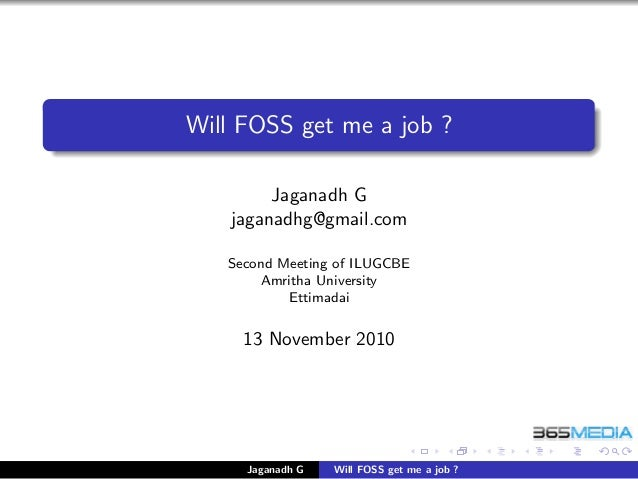 Will FOSS get me a job ? Jaganadh G jaganadhg@gmail.com Second Meeting of ILUGCBE Amritha University Ettimadai 13 November...