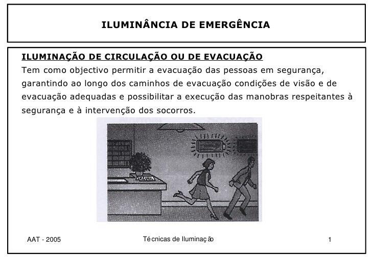 ILUMINÂNCIA DE EMERGÊNCIAILUMINAÇÃO DE CIRCULAÇÃO OU DE EVACUAÇÃOTem como objectivo permitir a evacuação das pessoas em se...