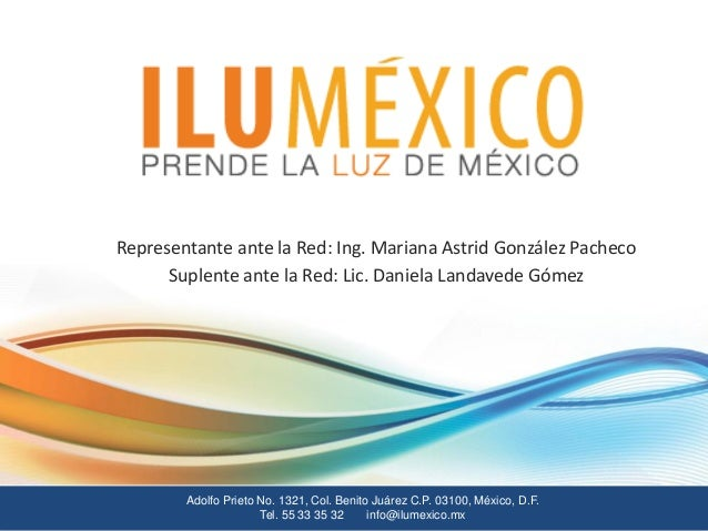 1Adolfo Prieto No. 1321, Col. Benito Juárez C.P. 03100, México, D.F. Tel. 55 33 35 32 info@ilumexico.mx Representante ante...
