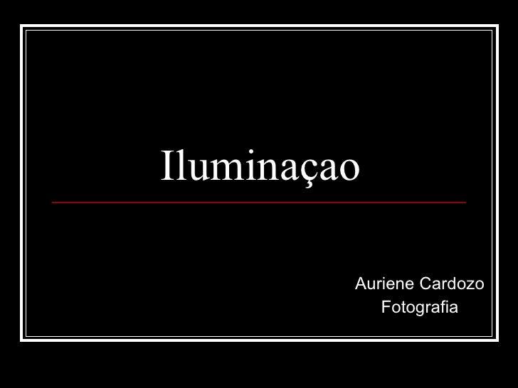 Iluminaçao Auriene Cardozo Fotografia