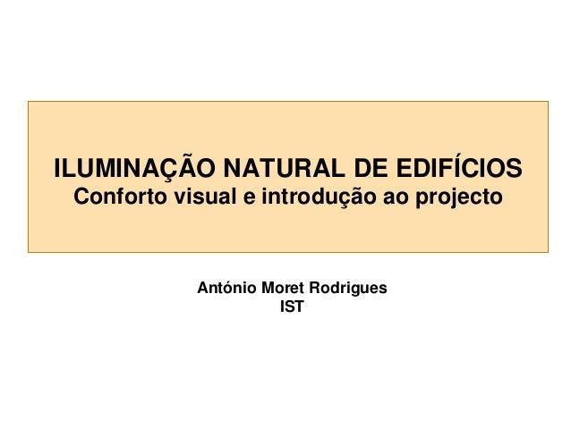 ILUMINAÇÃO NATURAL DE EDIFÍCIOS Conforto visual e introdução ao projecto  António Moret Rodrigues IST