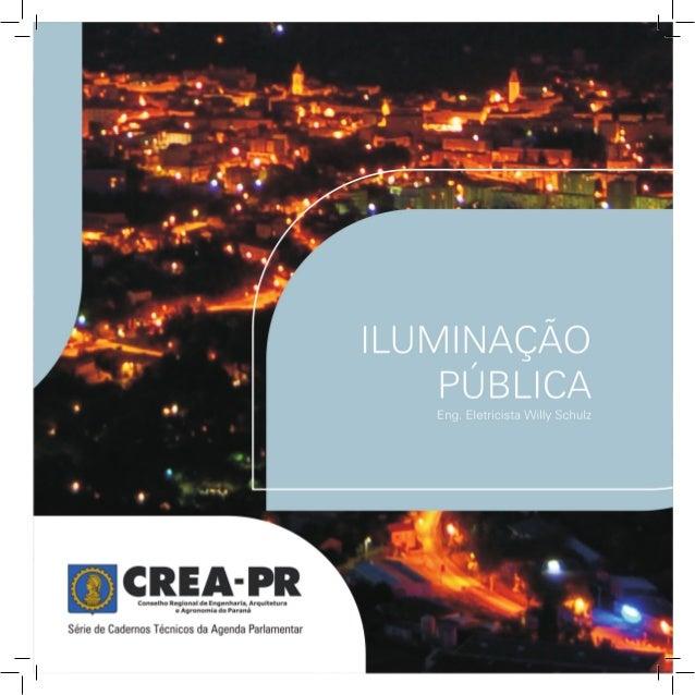 SÉRIE DE CARTILHAS TEMÁTICAS — AGENDA PARLAMENTAR Série de Cadernos Técnicos Iluminação pública Eng. Eletric. Willy Schulz