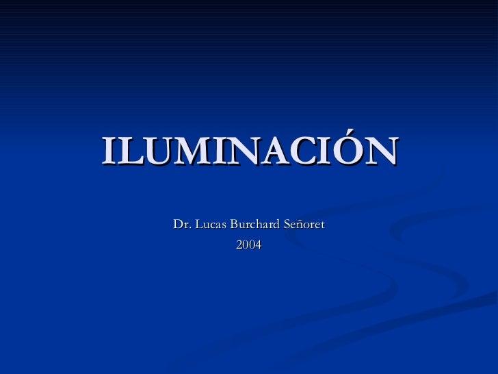 ILUMINACIÓN Dr. Lucas Burchard Señoret 2004
