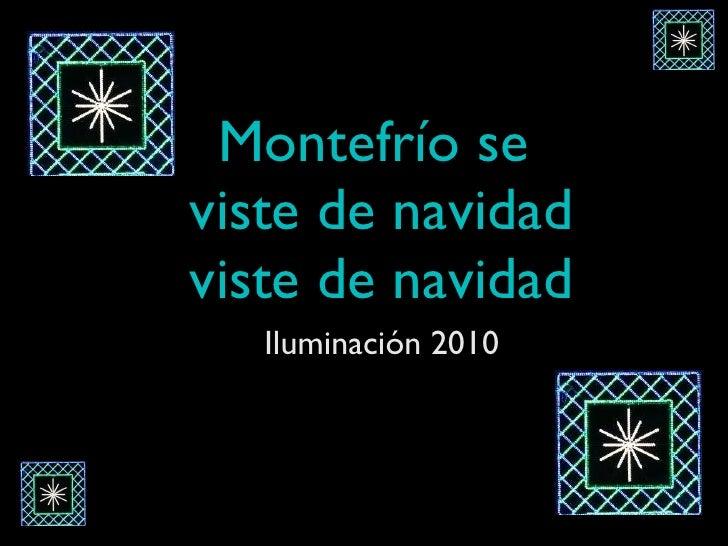 Montefrío se  viste de navidad viste de navidad <ul><li>Iluminación 2010 </li></ul>