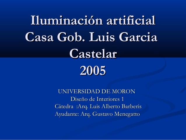 Iluminación artificialIluminación artificial Casa Gob. Luis GarciaCasa Gob. Luis Garcia CastelarCastelar 20052005 UNIVERSI...