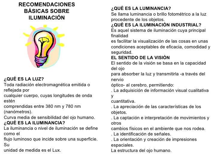RECOMENDACIONES BÁSICAS SOBRE ILUMINACIÓN ¿QUÉ ES LA LUMINANCIA? Se llama luminancia o brillo fotométrico a la luz procede...
