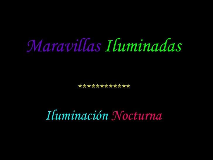 Maravillas  Iluminadas ************ Iluminación  Nocturna
