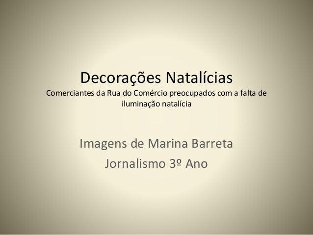 Decorações Natalícias Comerciantes da Rua do Comércio preocupados com a falta de iluminação natalícia Imagens de Marina Ba...