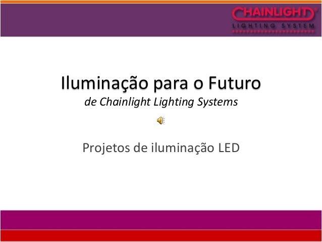 Iluminação para o Futuro  de Chainlight Lighting Systems  Projetos de iluminação LED