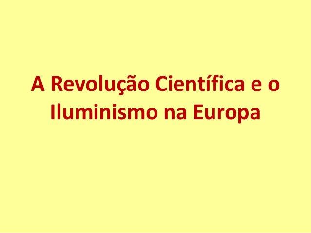 A Revolução Científica e o  Iluminismo na Europa
