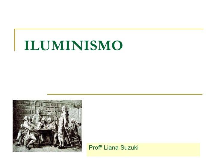 ILUMINISMO Profª Liana Suzuki