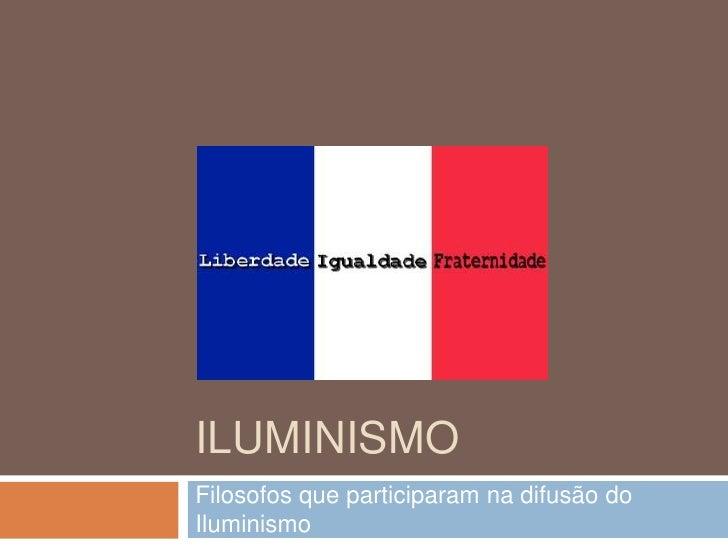 Iluminismo<br />Filosofos que participaram na difusão do Iluminismo<br />