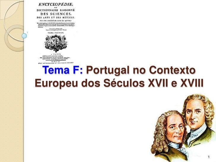 Tema F: Portugal no ContextoEuropeu dos Séculos XVII e XVIII                                   1