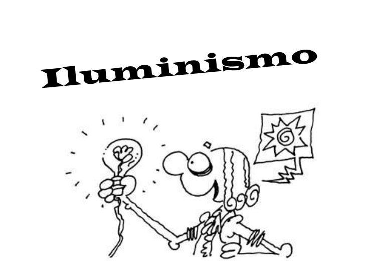 Iluminismo   foi um movimento intelectual que    surgiu durante o século XVIII na Europa, que defendia o uso da razão(luz)...