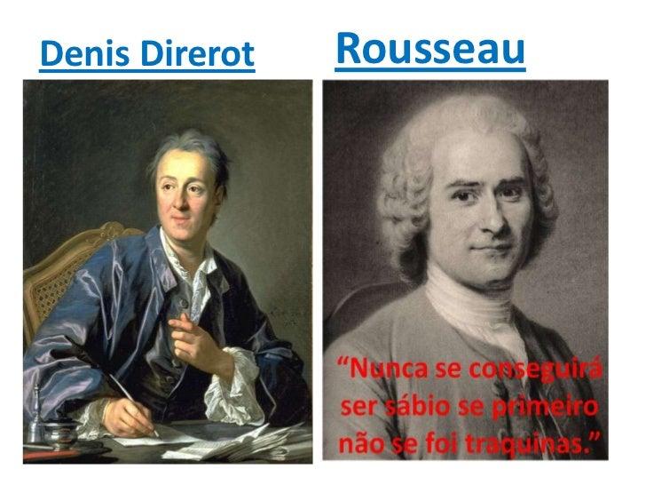• Jean jacques Rousseau;• Uniu-se ao enciclopedistas, procurou analisar  as razões das desigualdades sociais, para ele,  o...