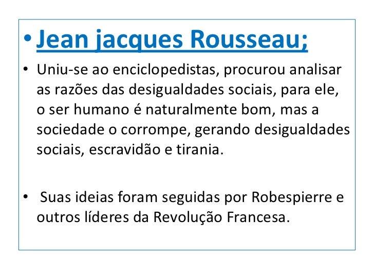 • Montesquieu:Montesquieu foi um  dos mais  brilhantes filósofos  do século XVIII,  passou em revista  as diferentes  form...