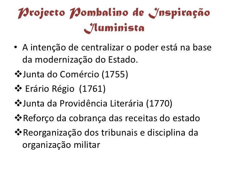 Projecto Pombalino de Inspiração           Iluminista • A intenção de centralizar o poder está na base   da modernização d...