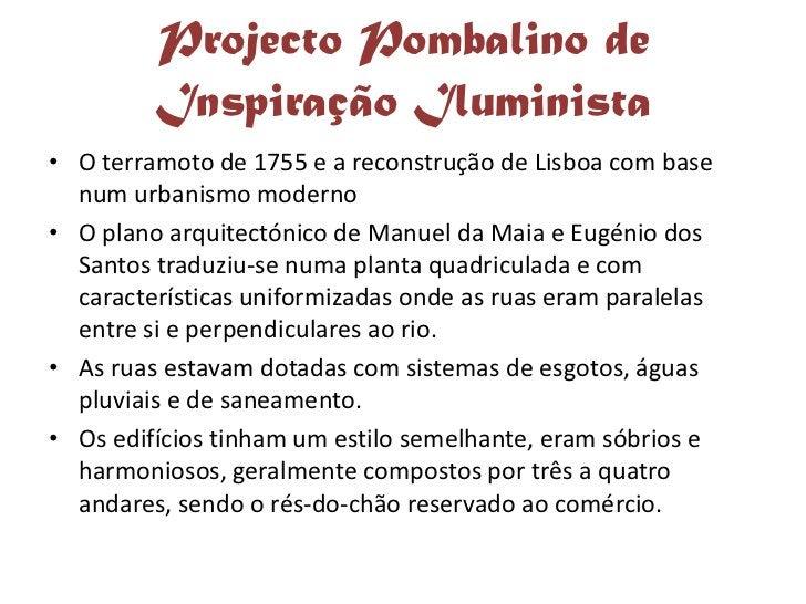 Projecto Pombalino de          Inspiração Iluminista • O terramoto de 1755 e a reconstrução de Lisboa com base   num urban...