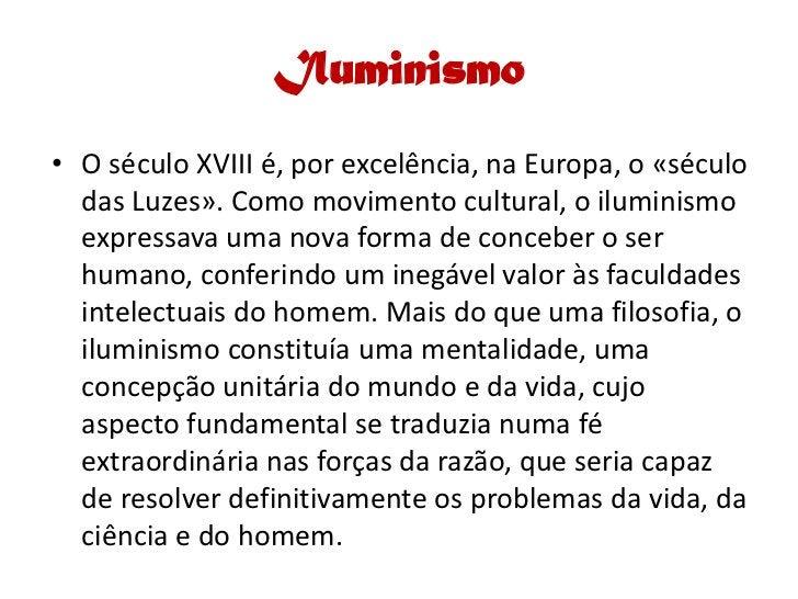 Iluminismo • O século XVIII é, por excelência, na Europa, o «século   das Luzes». Como movimento cultural, o iluminismo   ...
