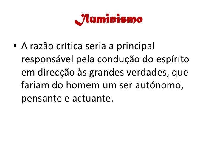 Iluminismo  • A razão crítica seria a principal   responsável pela condução do espírito   em direcção às grandes verdades,...