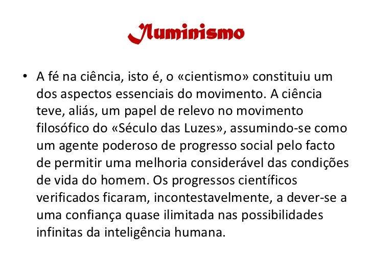 Iluminismo • A fé na ciência, isto é, o «cientismo» constituiu um   dos aspectos essenciais do movimento. A ciência   teve...