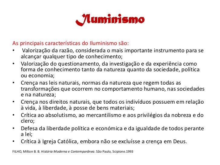 Iluminismo As principais características do Iluminismo são: • Valorização da razão, considerada o mais importante instrume...