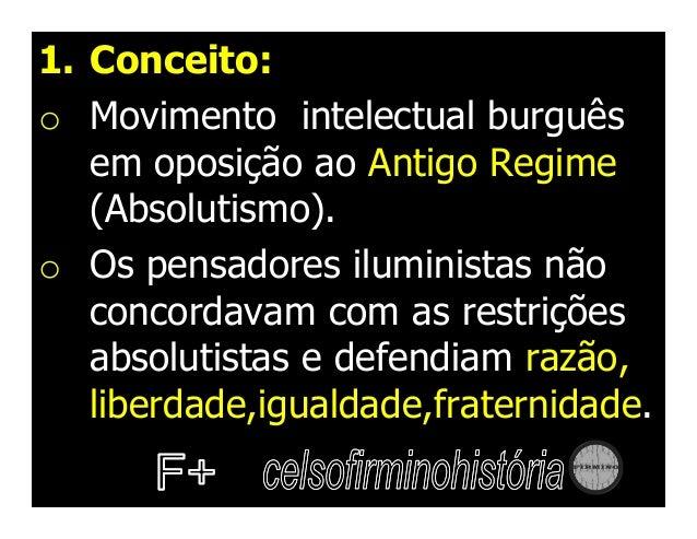 1. Contexto:A – Políticoo O Antigo Regime (Absolutismo)   com tiranos que reinavam sob   direito divino impedia os sonhos ...