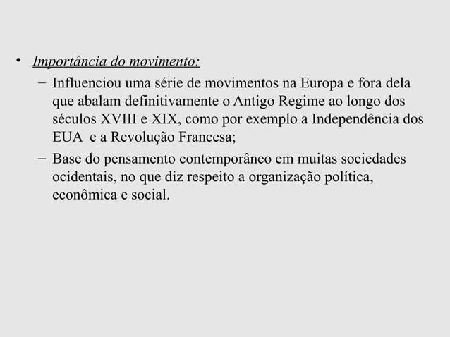 • Importância do movimento:– Influenciou uma série de movimentos na Europa e fora delaque abalam definitivamente o Antigo ...