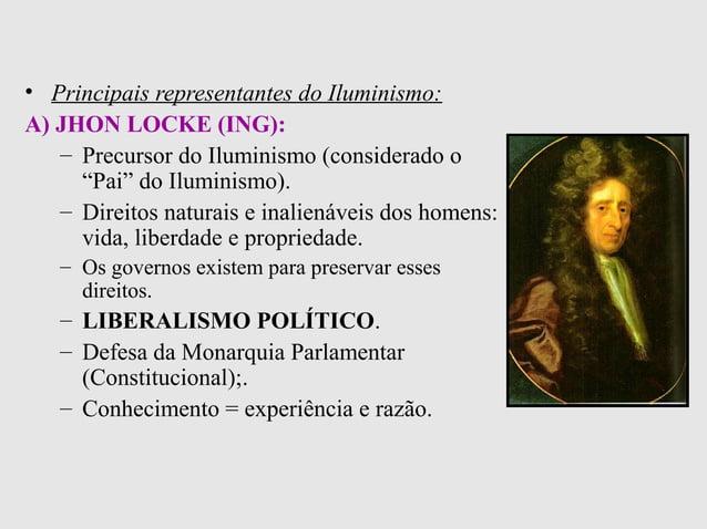 "• Principais representantes do Iluminismo:A) JHON LOCKE (ING):– Precursor do Iluminismo (considerado o""Pai"" do Iluminismo)..."
